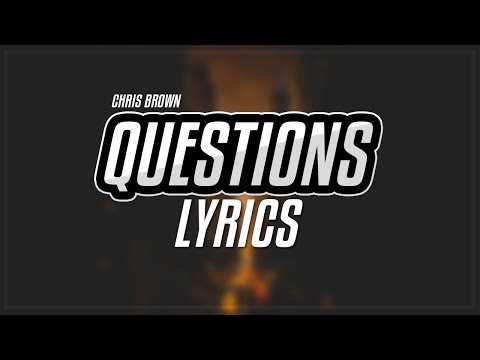 Chris Brown - Questions ( Lyrics / Lyric Video )