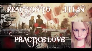 "REACTION TO 林俊傑 JJ LIN ""修煉愛情 PRACTICE LOVE"" MUSIC VIDEO/SINGAPORE"