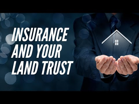 How To Insure Property In A Land Trust