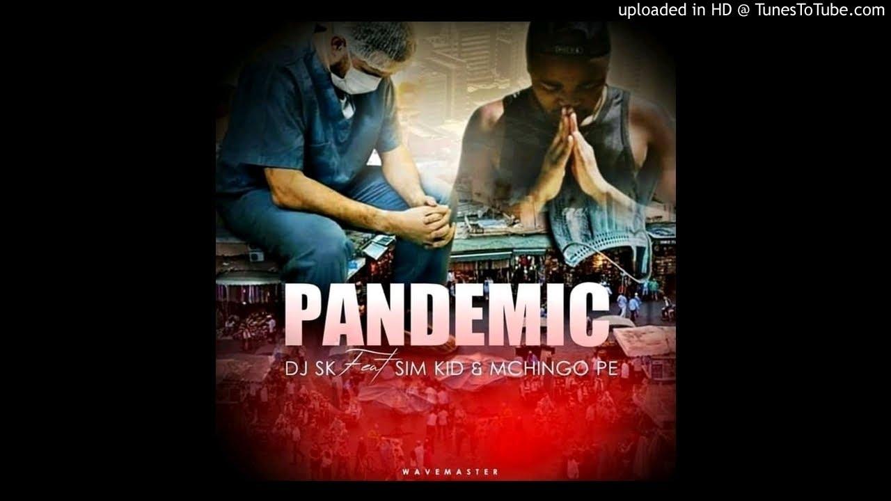 DJ SK Feat Sim Kid & Mchingo PE-Pandemic