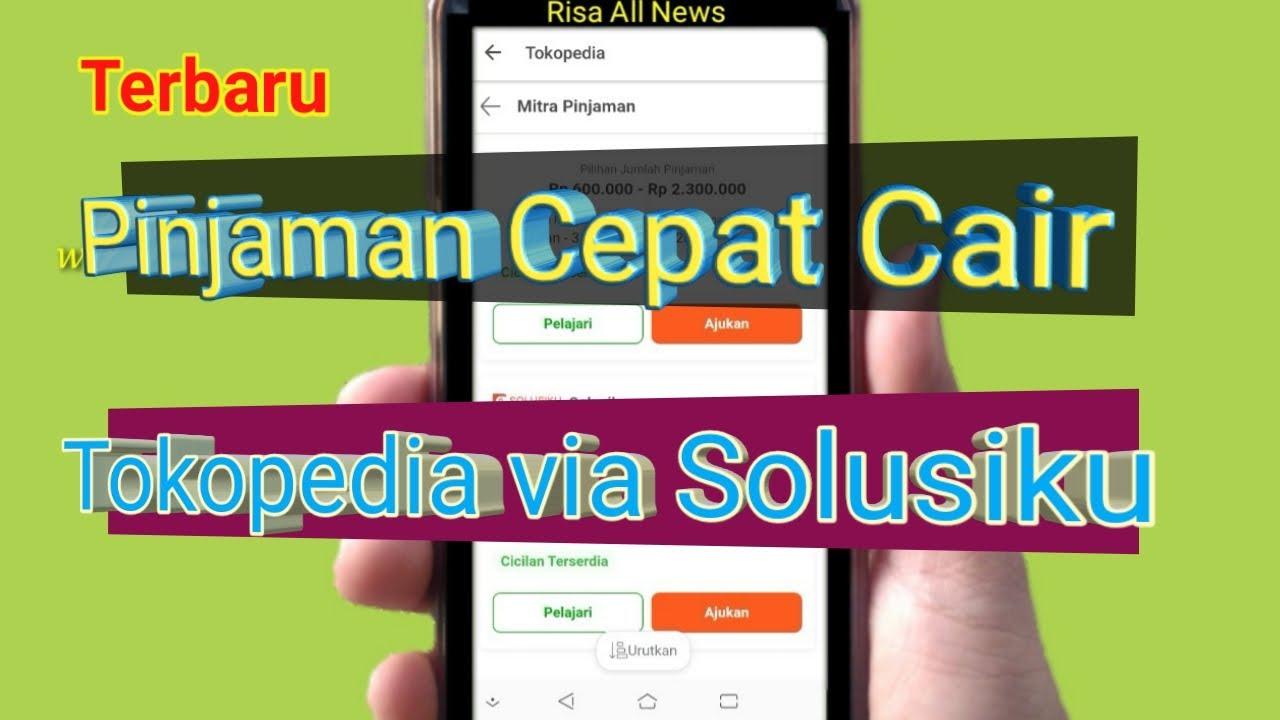 Pinjaman Online Cepat Cair Terbaru Tokopedia Via Solusiku Youtube