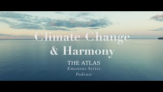 Climate Change & Harmony Teaser | the Atlas Emotions Series Podcast