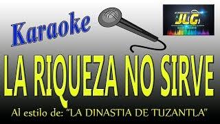 Download LA RIQUEZA NO SIRVE -Karaoke- La Dinastia de Tuzantla