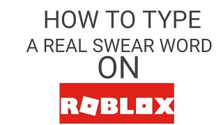 HOW TO WRITE A REAL SWEAR WORDS ON ROBLOX