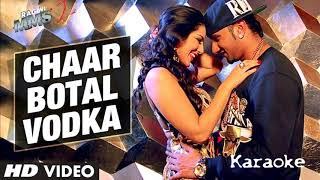 Chaar Bottle Vodka (Yo Yo Honey Singh) (Ragini MMS 2) Song Karaoke (Original Quality) D.K 4 You
