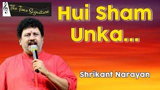 Hui Sham Unka Khayal Agaya..by Shrikant Narayan