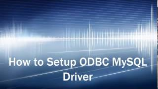 How to Setup ODBC MySQL Driver