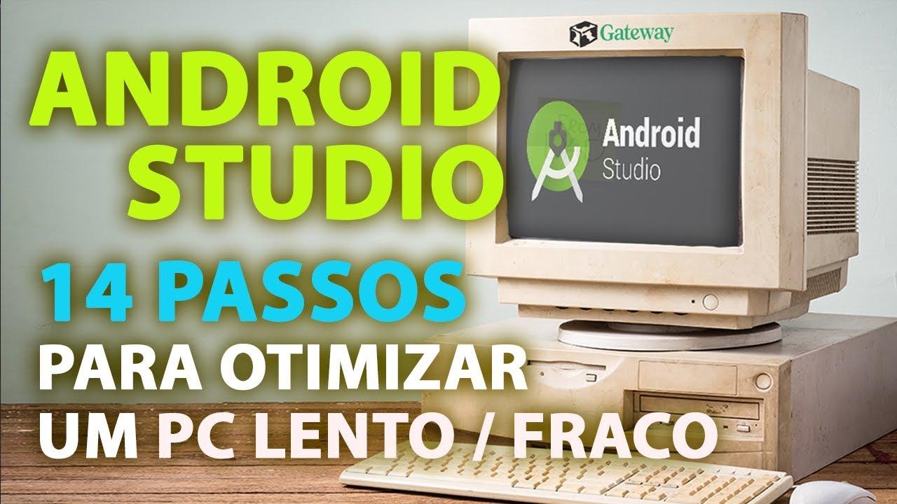 ANDROID STUDIO: 14 PASSOS PARA OTIMIZAR UM PC LENTO E FRACO