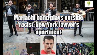 Mariachi band plays outside 'racist' New York lawyer's apartment