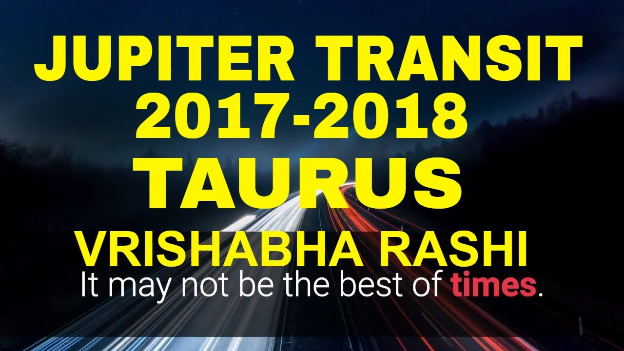 Jupiter transit in 2017 2018 for taurus vrishabha rashi guru gochar peyarchi moon sign predictions