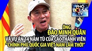 """Ông Đào Minh Quân nói gì vụ các thành viên """"CPQGVNLT"""" bị bắt và xét xử"""
