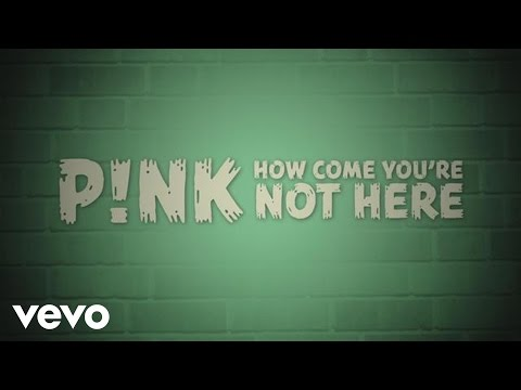 P!nk  How Come You're Not Here   Video