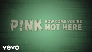 [2.92 MB] P!nk - How Come You're Not Here (Official Lyric Video)