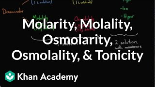 Molarity, molality, osmolarity, osmolality, and tonicity - what's the difference? | Khan Academy