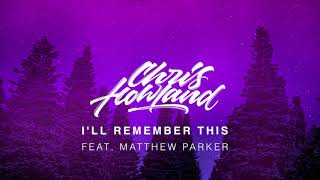 Chris Howland - I'll Remember This (feat. Matthew Parker)