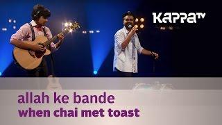 Allah Ke Bande - When Chai Met Toast - Music Mojo Season 3 - KappaTV