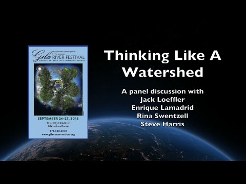 Thinking Like A Watershed - Gila River Festival