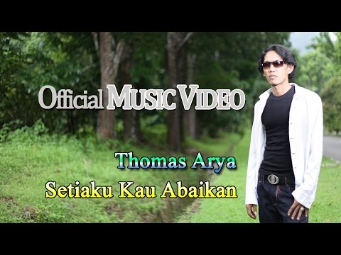 Thomas Arya - Setiaku Kau Abaikan [Official Music Video HD]