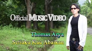 Thomas Arya Setiaku Kau Abaikan Official Music Video HD