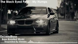 The Black Eyed Peas - My Humps (Bass Boosted)