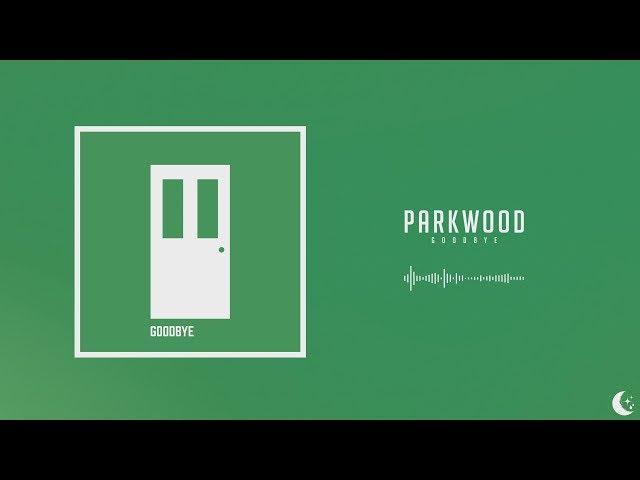 Parkwood - Goodbye
