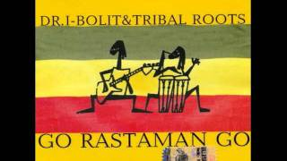 Dr.I-Bolit ft Tribal Roots - Go Rastaman Go