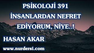 Hasan Akar - Psikoloji 391 - İnsanlardan Nefret Ediyorum, Niye!