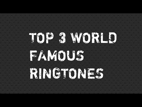 Top 3 World Famous Ringtones