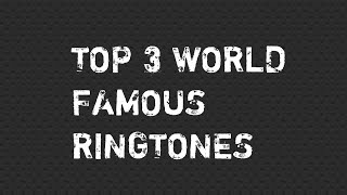 Download Top 3 World Famous Ringtones Mp3 and Videos