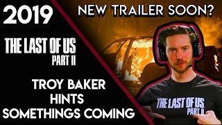 THE LAST OF US 2 - Troy Baker Hints About the Future! (TRAILER IN 2019?)