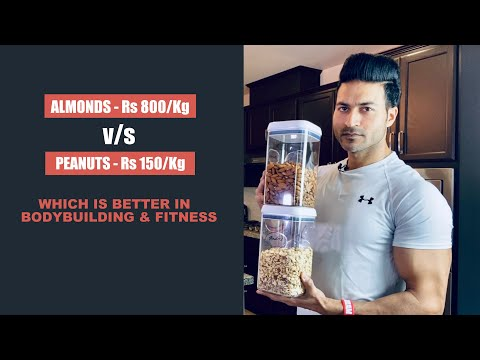 Almonds v/s Peanuts | Which is better for Bodybuilding (Rs 800/ Kg or Rs 200/ Kg)