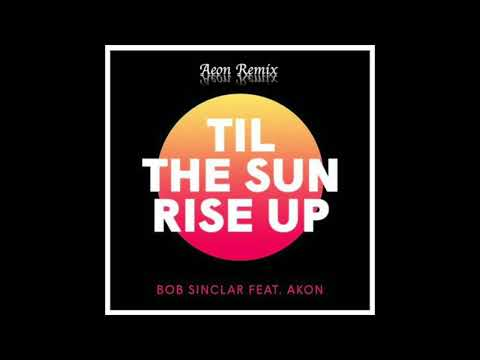 Bob Sinclair feat. Akon - Til The Sun Rise Up (Aeon Remix)