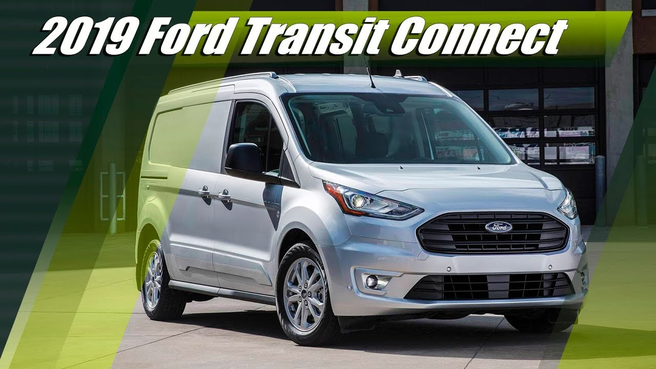 New 2019 Ford Transit Connect Cargo Van - Exterior, Interior & Specs - YouTube