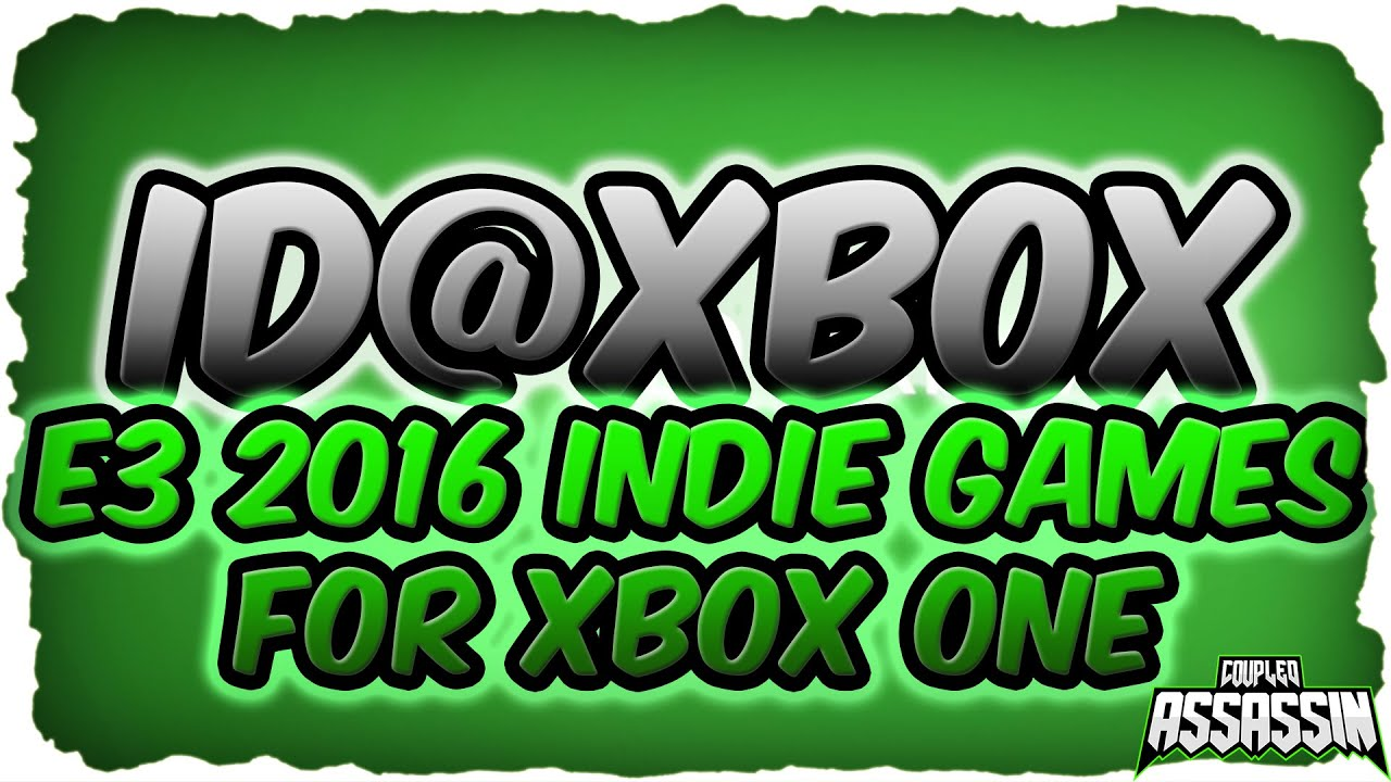 E3 2016 Xbox One Id Xbox Indie Games Coming Soon