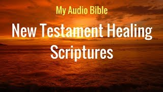 Healing Scriptures from New Testament *Play Often - (Clear Audio)