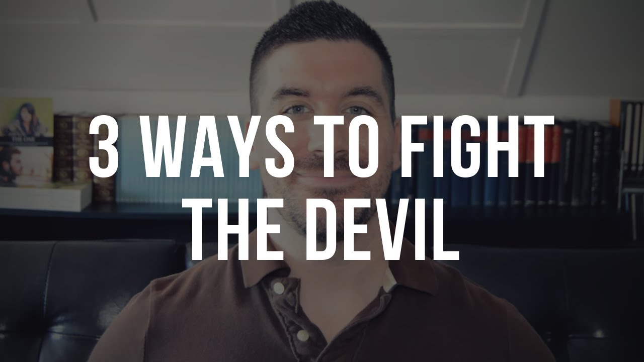 How to Fight the Devil: 3 Ways to Deal with Spiritual Warfare as a Christian