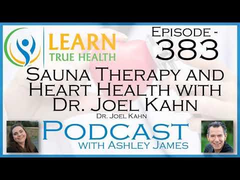 Sauna Therapy And Heart Health With Dr. Joel Kahn - Dr. Joel Kahn & Ashley James - #383