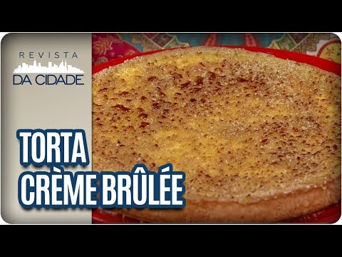 Receita de Torta de Crème Brûlee - Revista da Cidade (17/03/2017)