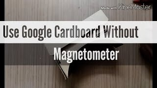 Use Google Cardboard without Magnetometer (enabling magnetic ring support to every device)