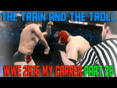 The Train and the Troll   WWE 2K15 My Career Mode Episode 26 (XBOX ONE/PS4/NEXT GEN)
