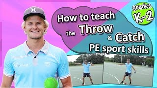 Throwing & Catching PE & Sport Skills - How to teach the fundamentals: Kindy-Grade 2
