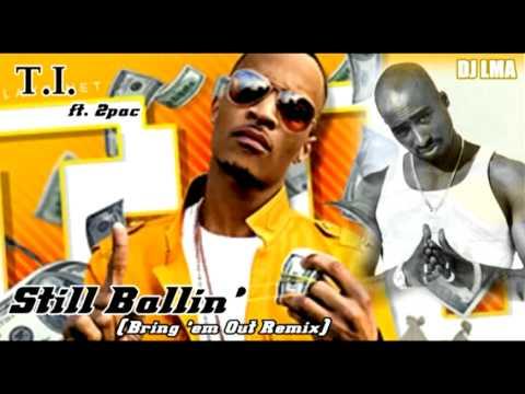 T.I. ft. 2pac - Still Ballin' (Bring 'em Out Remix)