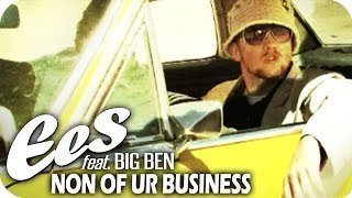 "EES feat. Big Ben - ""Non Of Ur Business"" (official music video)"