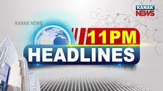 11PM Headlines     16th June 2021     Kanak News    