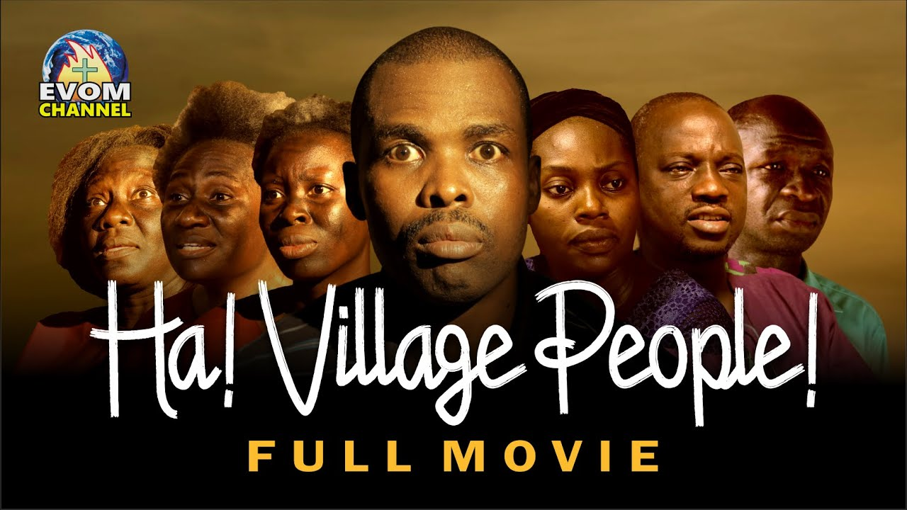 Download Ha! Village People! (FULL MOVIE) - Written by 'Shola Mike Agboola || EVOM Films Inc. || Recommended