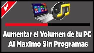 Como Aumentar El Volumen de mi PC Al Maximo Windows 7 - 8 e 10