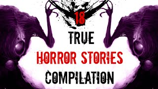 18 Scary True Stories Compilation May September 2016