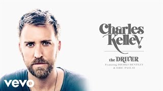 Charles Kelley - The Driver (Audio) ft. Dierks Bentley, Eric Paslay