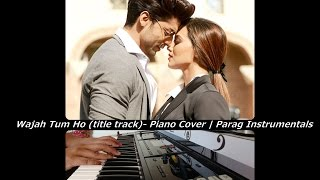 Wajah Tum Ho (Mithoon) - Lyrical Piano Cover | Parag Instrumentals