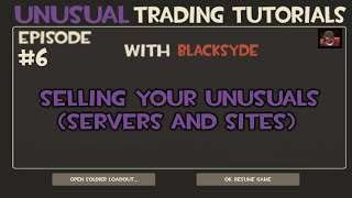 TF2 Unusual Trading | Episode 6: Selling Your Unusuals (Servers + Sites)